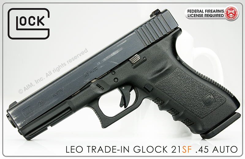 LEO Trade-In GEN 3 GLOCK 21SF (Short Frame) .45 AUTO Handgun